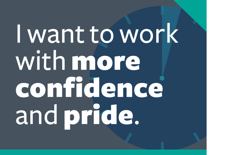"word graphic: ""i want to work with more confidence and pride."""