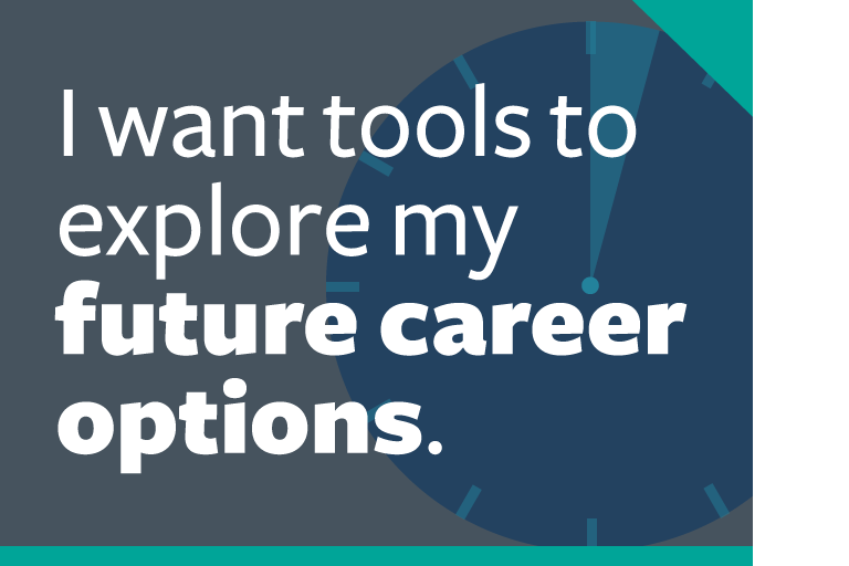 "word graphic: ""i want tools to explore my future career options."""