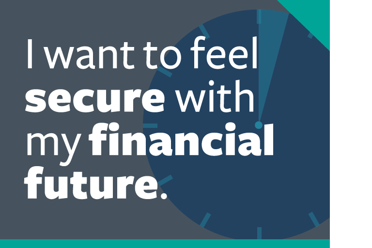 "word graphic: ""i want to feel secure with my financial future."""