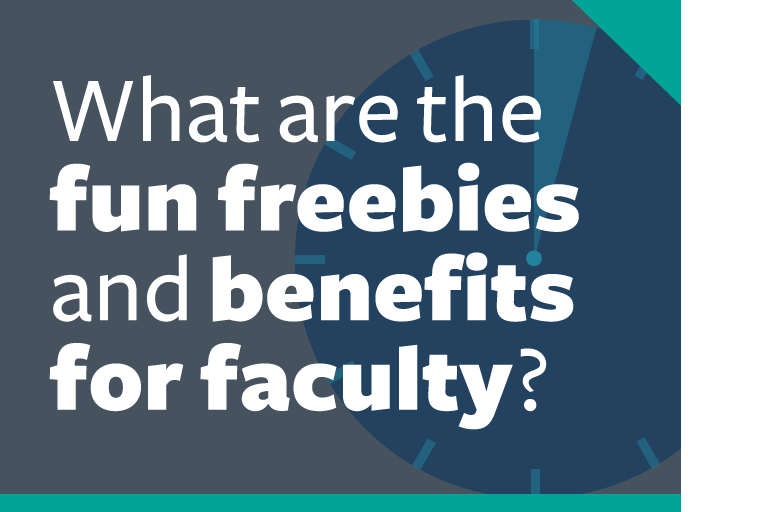 "word graphic: ""what are the fun freebies and benefits for faculty?"""