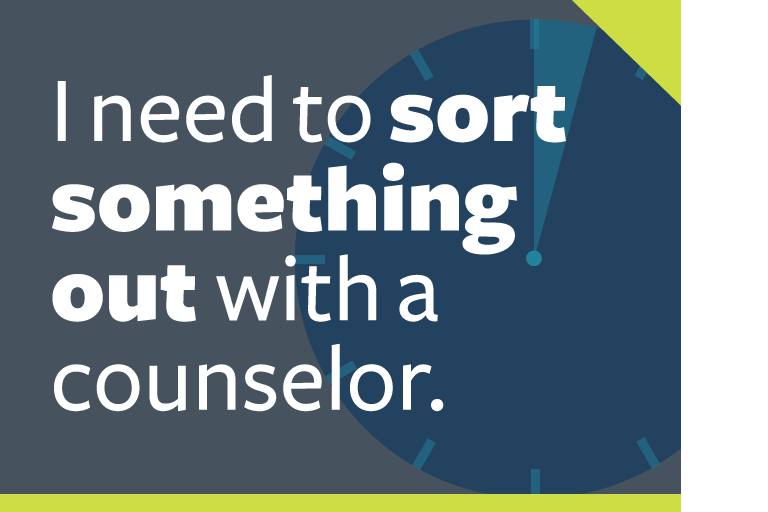 "word graphic: ""i need to sort something out with a counselor."""